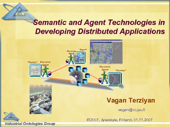 """Semantic and Agent Technologies in Developing Distributed Applications Resource Agent """"Device"""" Resource Agent """"Expert"""""""
