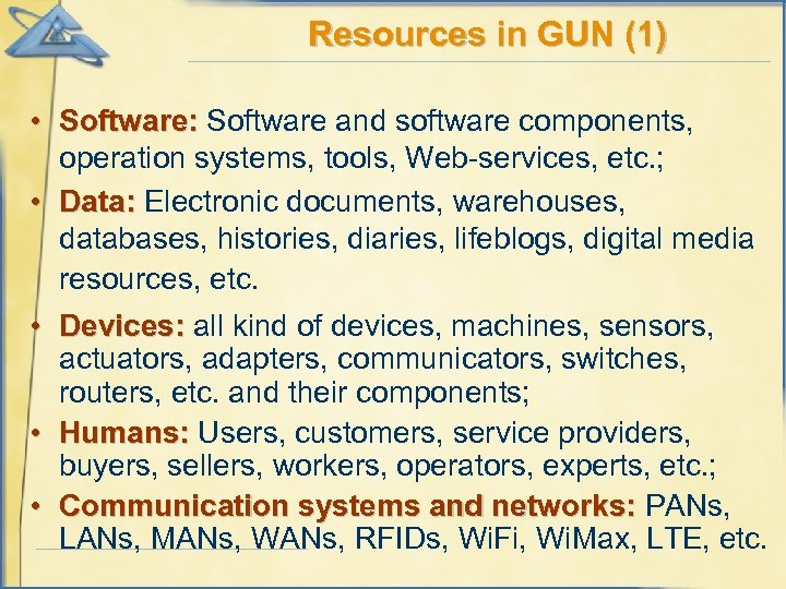 Resources in GUN (1) • Software: Software and software components, operation systems, tools, Web-services,