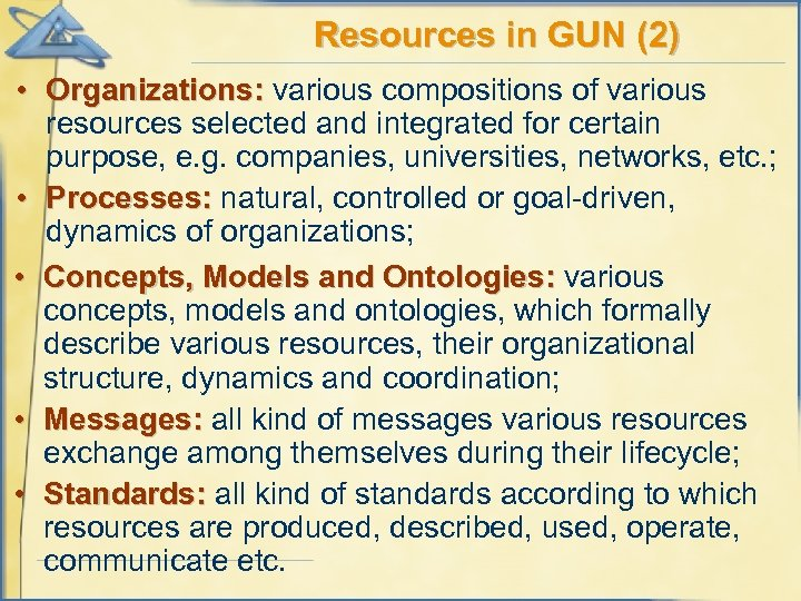 Resources in GUN (2) • Organizations: various compositions of various resources selected and integrated
