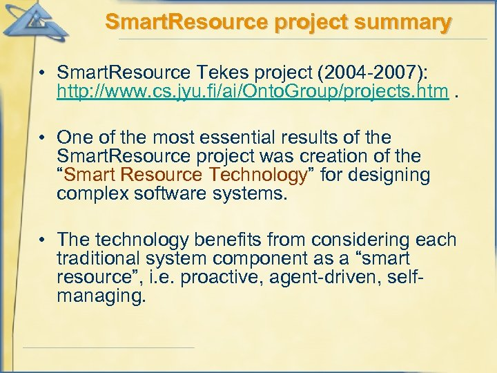 Smart. Resource project summary • Smart. Resource Tekes project (2004 -2007): http: //www. cs.