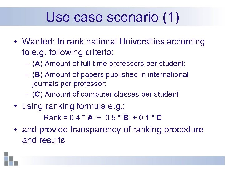 Use case scenario (1) • Wanted: to rank national Universities according to e. g.