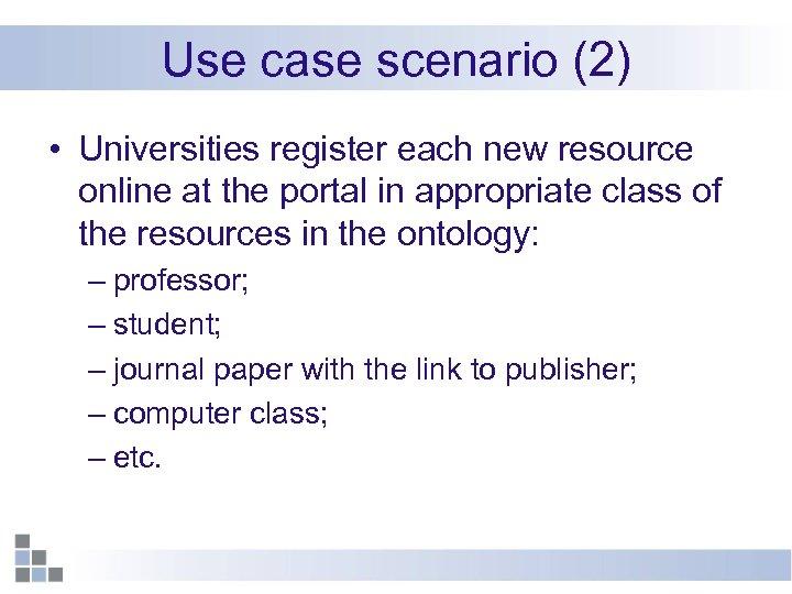 Use case scenario (2) • Universities register each new resource online at the portal