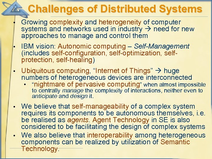 Challenges of Distributed Systems • Growing complexity and heterogeneity of computer systems and networks