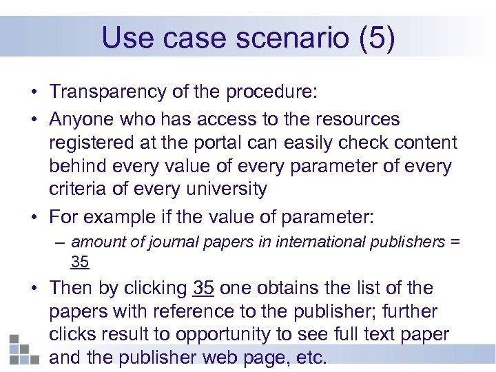 Use case scenario (5) • Transparency of the procedure: • Anyone who has access