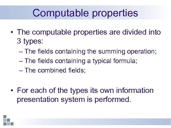 Computable properties • The computable properties are divided into 3 types: – The fields