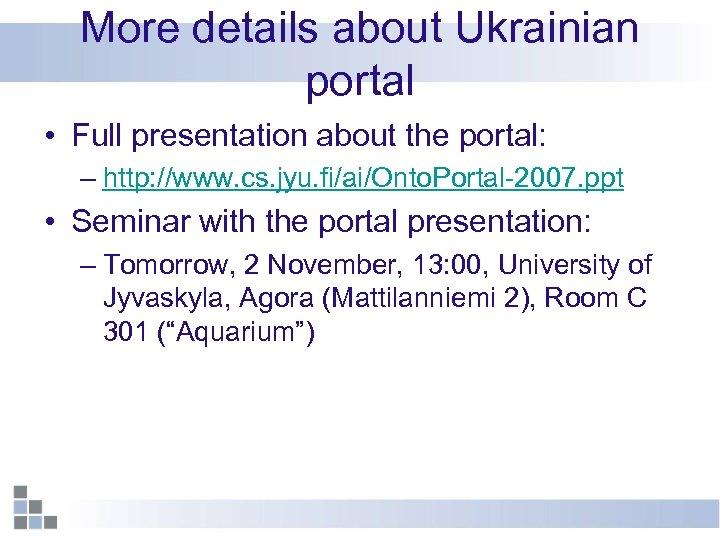 More details about Ukrainian portal • Full presentation about the portal: – http: //www.