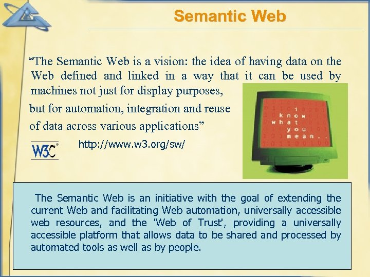 """Semantic Web """"The Semantic Web is a vision: the idea of having data on"""