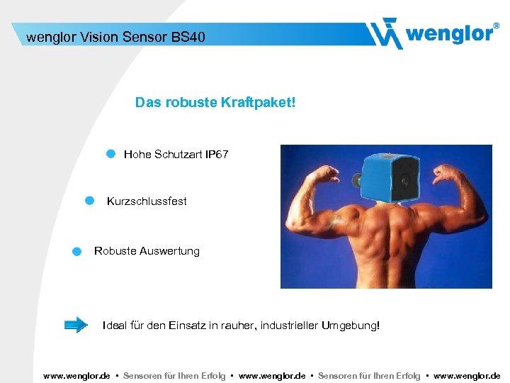 wenglor Vision Sensor BS 40 Das robuste Kraftpaket! Hohe Schutzart IP 67 Kurzschlussfest Robuste