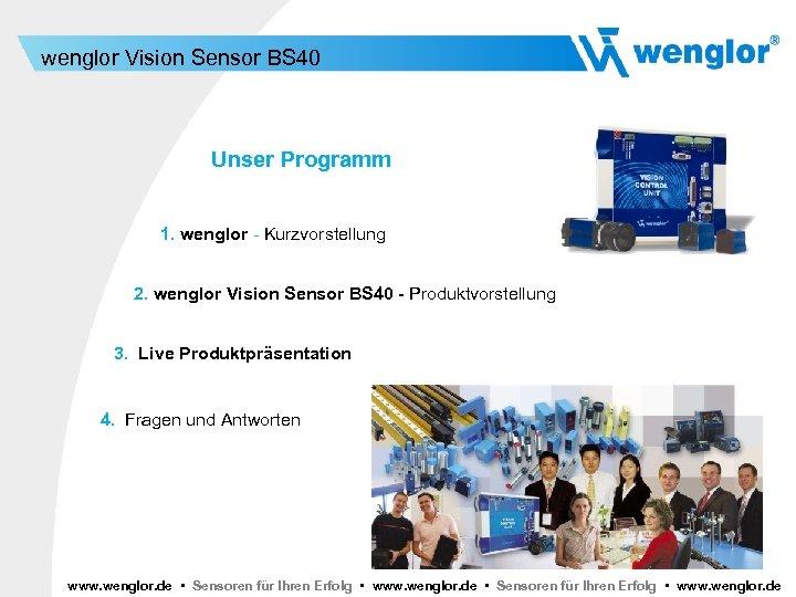 wenglor Vision Sensor BS 40 Unser Programm 1. wenglor - Kurzvorstellung 2. wenglor Vision