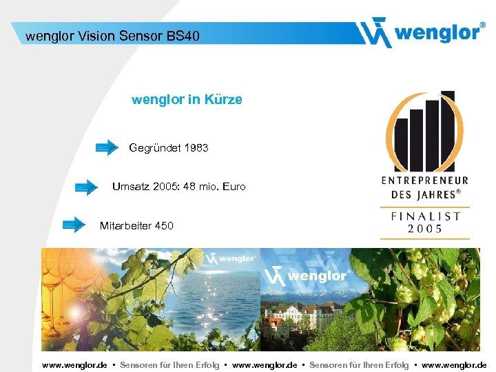wenglor Vision Sensor BS 40 wenglor in Kürze Gegründet 1983 Umsatz 2005: 48 mio.