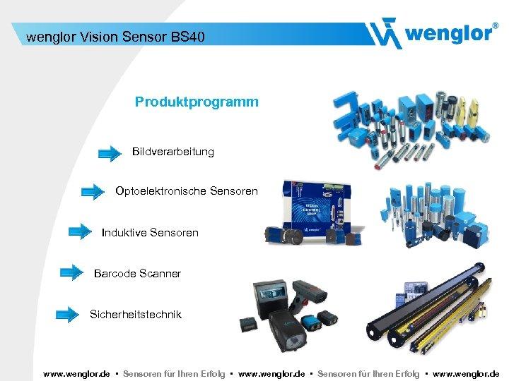 wenglor Vision Sensor BS 40 Produktprogramm Bildverarbeitung Optoelektronische Sensoren Induktive Sensoren Barcode Scanner Sicherheitstechnik