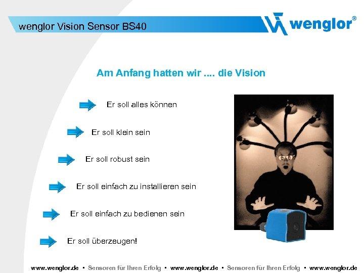 wenglor Vision Sensor BS 40 Am Anfang hatten wir. . die Vision Er soll