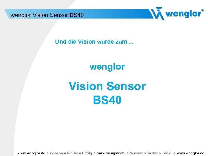 wenglor Vision Sensor BS 40 Und die Vision wurde zum. . . wenglor Vision