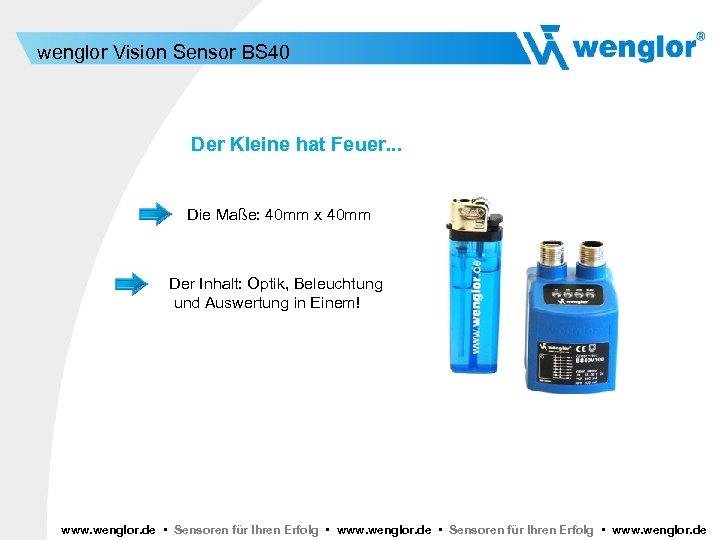 wenglor Vision Sensor BS 40 Der Kleine hat Feuer. . . Die Maße: 40