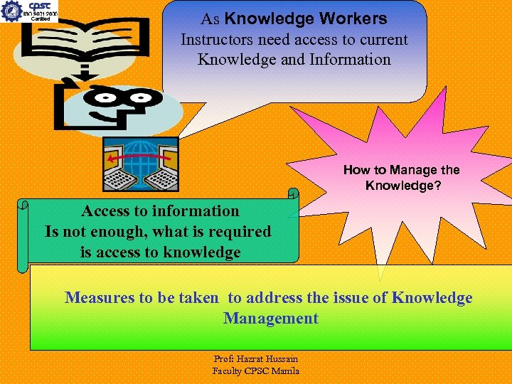 As Knowledge Workers Instructors need access to current Knowledge and Information How to Manage