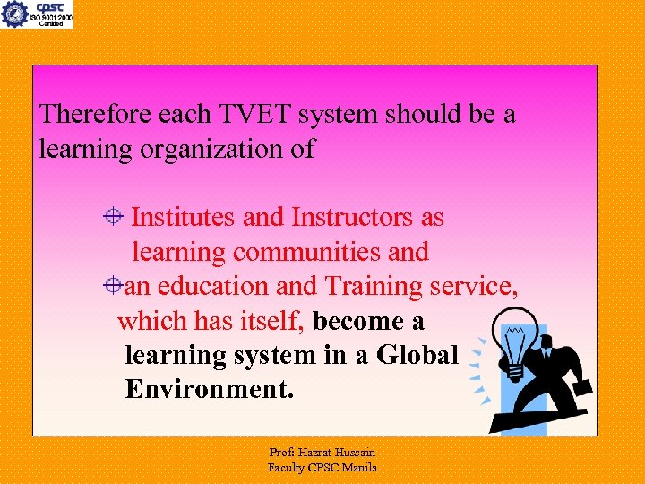 Therefore each TVET system should be a learning organization of Institutes and Instructors as
