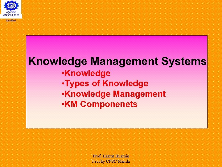 ISO 9001: 2008 Certified Knowledge Management Systems • Knowledge • Types of Knowledge •