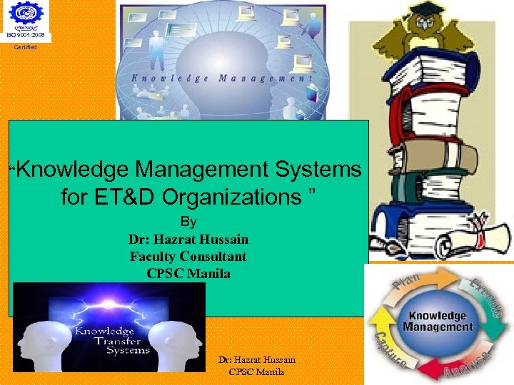 "ISO 9001: 2008 Certified ""Knowledge Management Systems for ET&D Organizations "" By Dr: Hazrat"