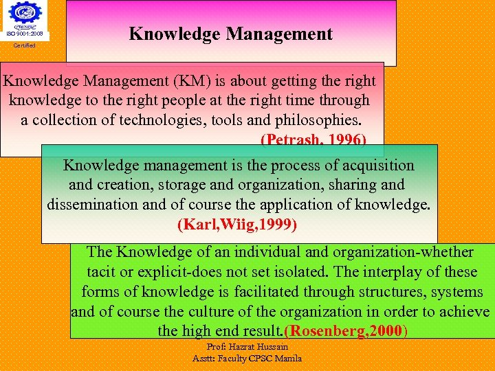 ISO 9001: 2008 Certified Knowledge Management (KM) is about getting the right knowledge to