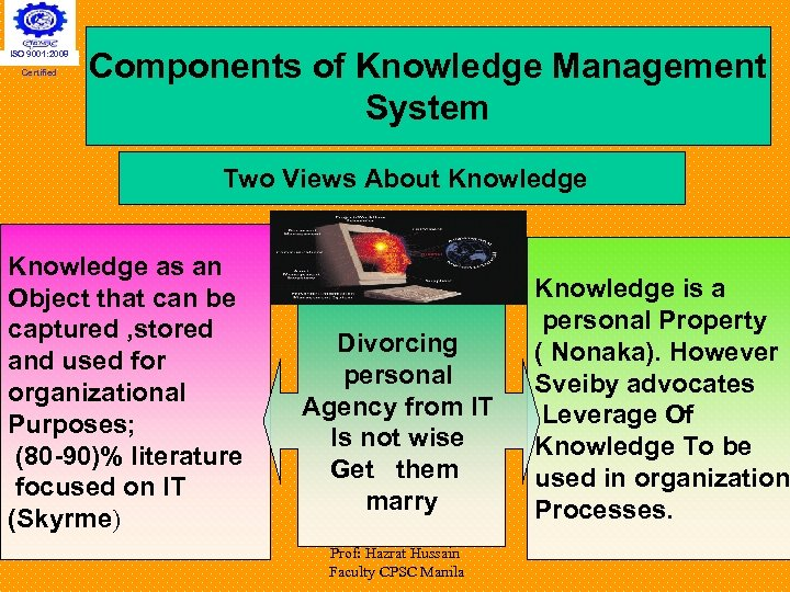 ISO 9001: 2008 Certified Components of Knowledge Management System Two Views About Knowledge as