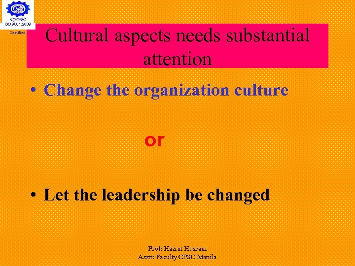 ISO 9001: 2008 Certified Cultural aspects needs substantial attention • Change the organization culture