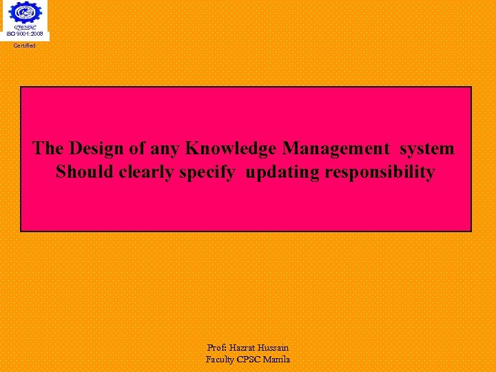 ISO 9001: 2008 Certified The Design of any Knowledge Management system Should clearly specify