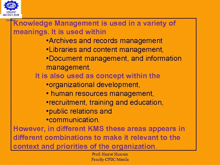 ISO 9001: 2008 Certified Knowledge Management is used in a variety of meanings. It