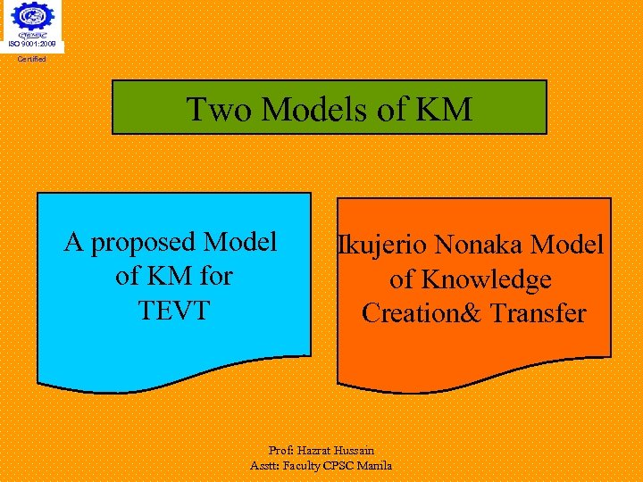 ISO 9001: 2008 Certified Two Models of KM A proposed Model of KM for