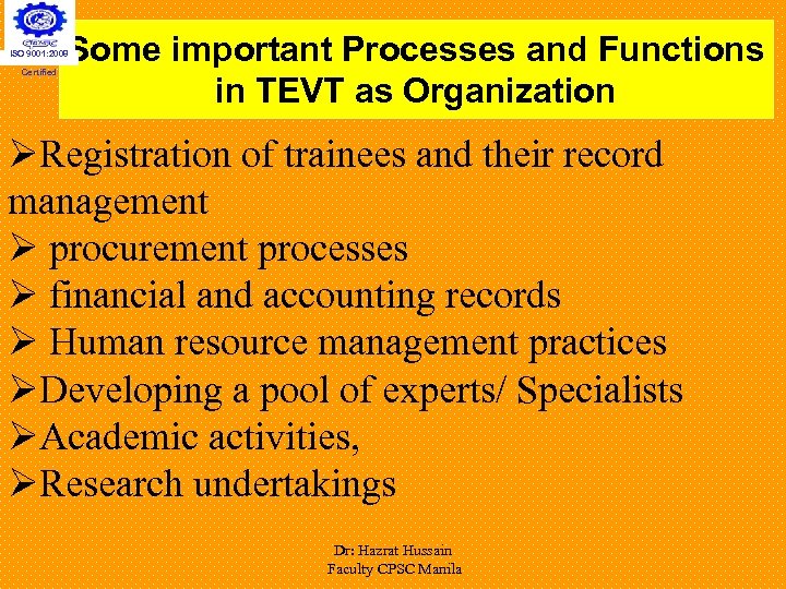 Some important Processes and Functions in TEVT as Organization ISO 9001: 2008 Certified ØRegistration