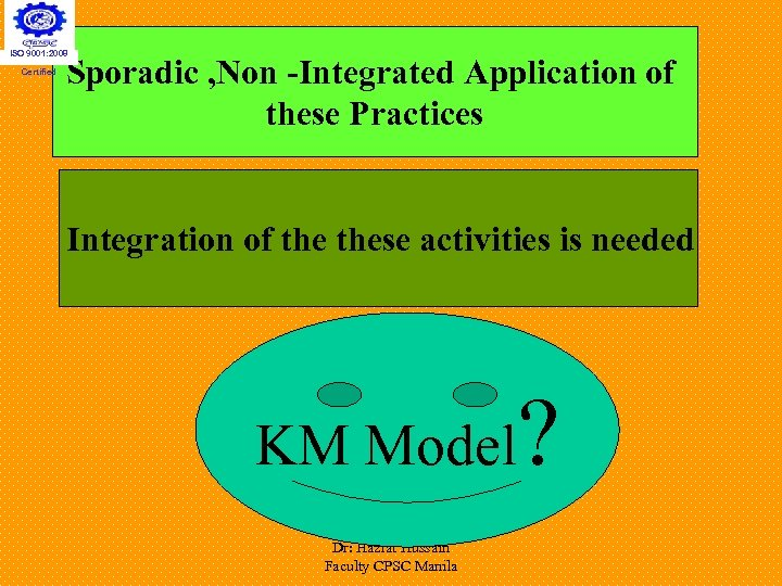 ISO 9001: 2008 Certified Sporadic , Non -Integrated Application of these Practices Integration of