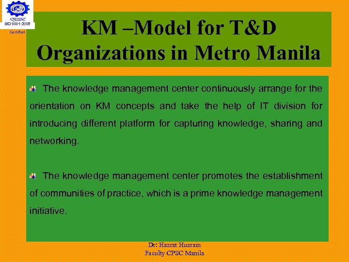 ISO 9001: 2008 Certified KM –Model for T&D Organizations in Metro Manila The knowledge
