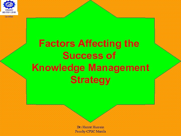 ISO 9001: 2008 Certified Factors Affecting the Success of Knowledge Management Strategy Dr: Hazrat