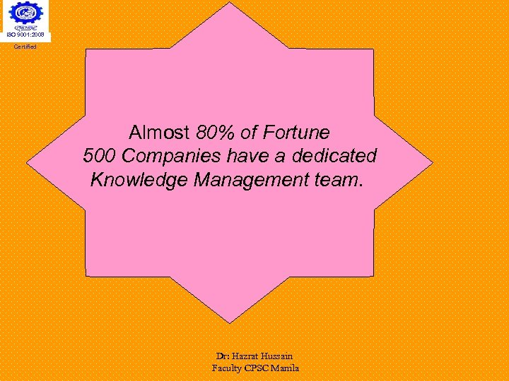 ISO 9001: 2008 Certified Almost 80% of Fortune 500 Companies have a dedicated Knowledge