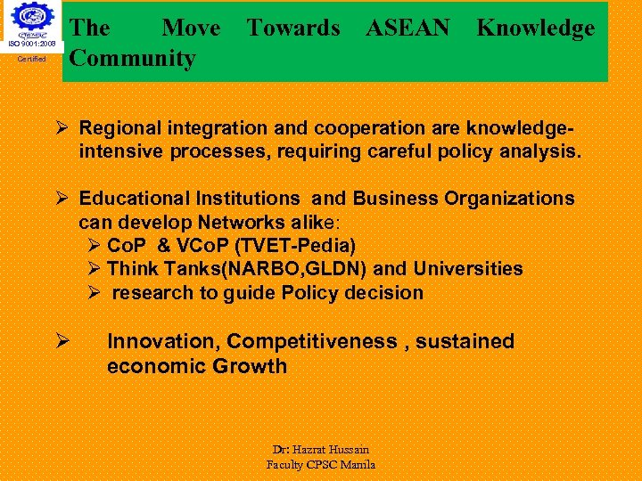 ISO 9001: 2008 Certified The Move Community Towards ASEAN Knowledge Ø Regional integration and