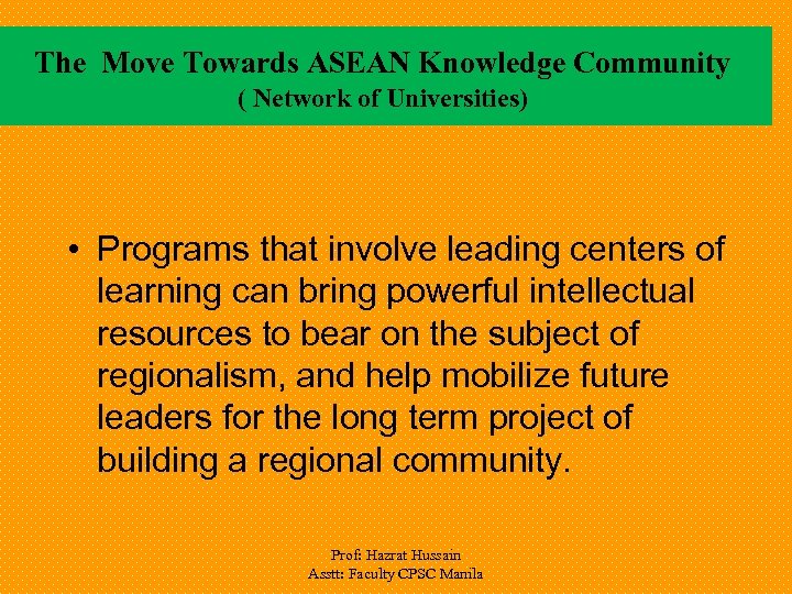 The Move Towards ASEAN Knowledge Community ( Network of Universities) • Programs that involve