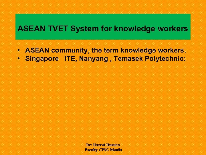 ASEAN TVET System for knowledge workers • ASEAN community, the term knowledge workers. •