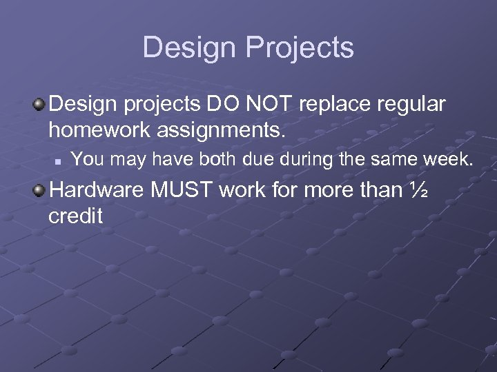 Design Projects Design projects DO NOT replace regular homework assignments. n You may have