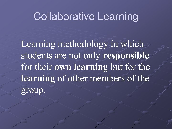 Collaborative Learning methodology in which students are not only responsible for their own learning