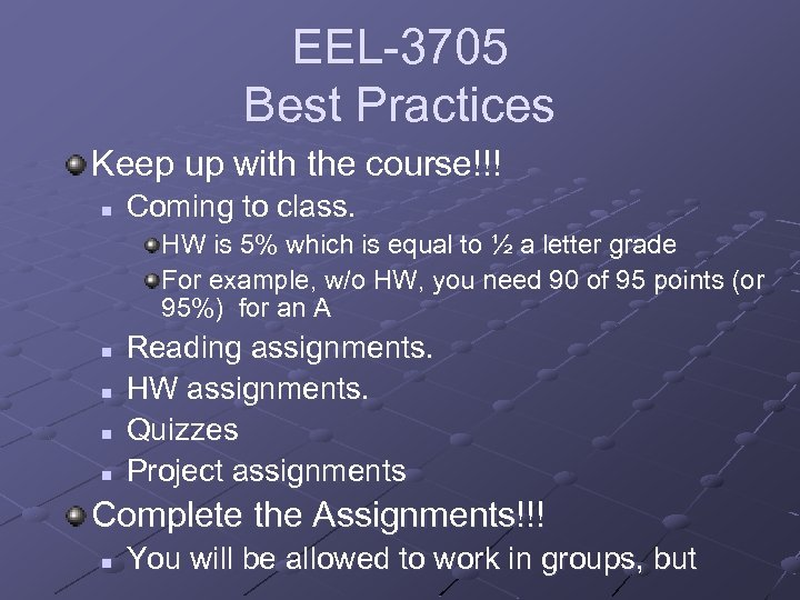 EEL-3705 Best Practices Keep up with the course!!! n Coming to class. HW is