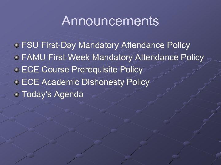 Announcements FSU First-Day Mandatory Attendance Policy FAMU First-Week Mandatory Attendance Policy ECE Course Prerequisite