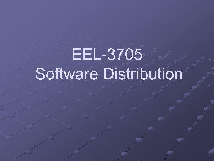 EEL-3705 Software Distribution