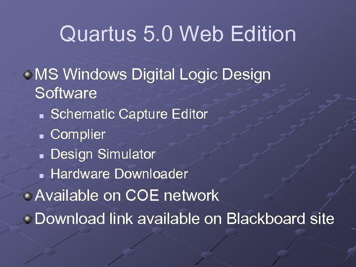Quartus 5. 0 Web Edition MS Windows Digital Logic Design Software n n Schematic