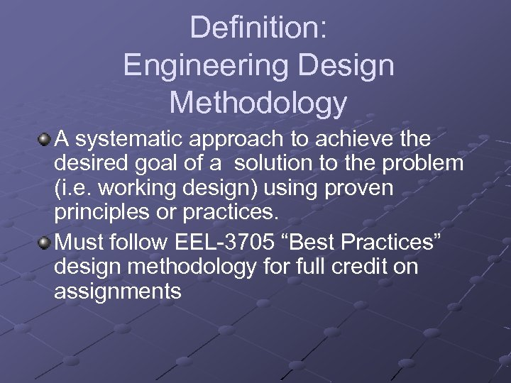 Definition: Engineering Design Methodology A systematic approach to achieve the desired goal of a