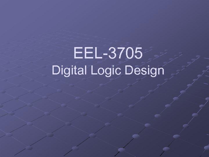 EEL-3705 Digital Logic Design
