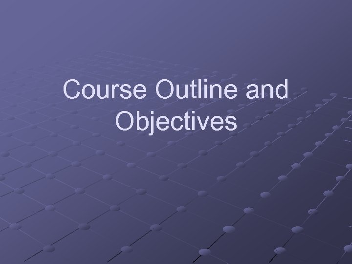 Course Outline and Objectives