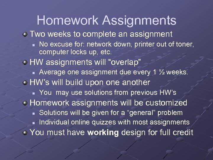 Homework Assignments Two weeks to complete an assignment n No excuse for: network down,