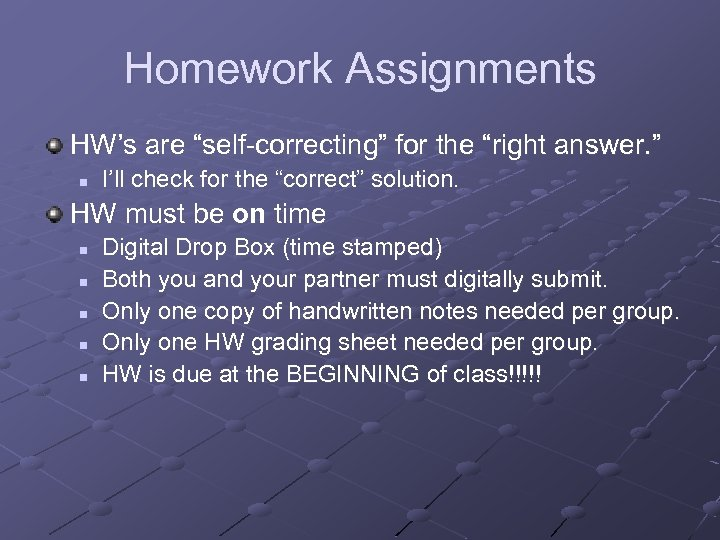 """Homework Assignments HW's are """"self-correcting"""" for the """"right answer. """" n I'll check for"""