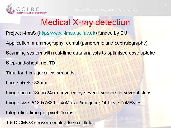 11 FEE 2006, 17 -20 May 2006, Perugia, Italy Medical X-ray detection Project I-Ima.