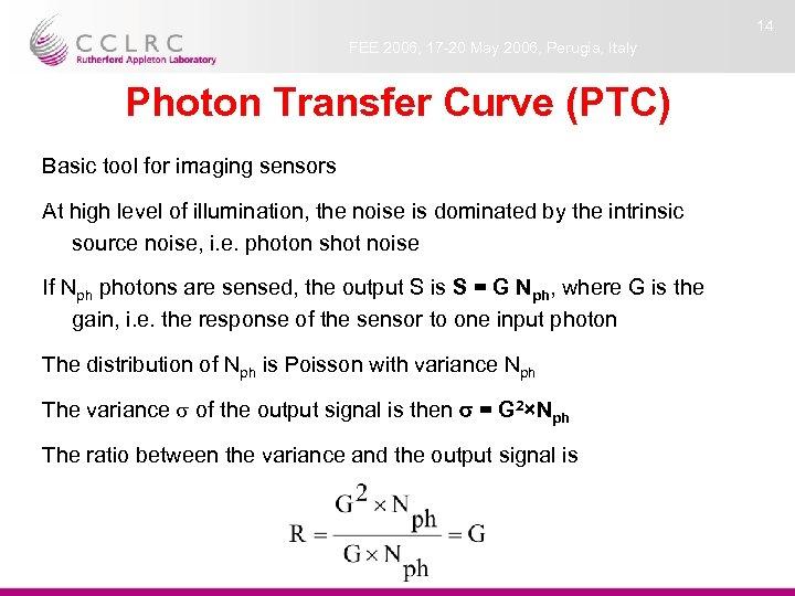 14 FEE 2006, 17 -20 May 2006, Perugia, Italy Photon Transfer Curve (PTC) Basic