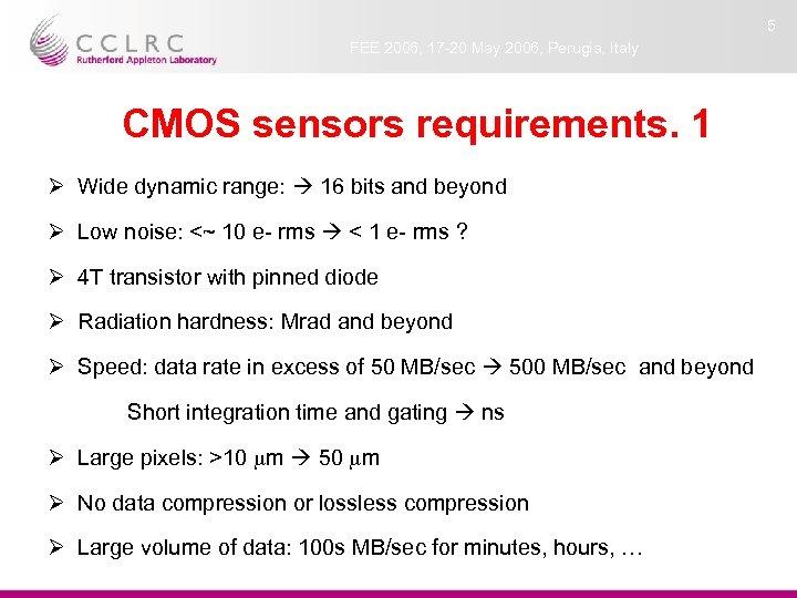 5 FEE 2006, 17 -20 May 2006, Perugia, Italy CMOS sensors requirements. 1 Ø